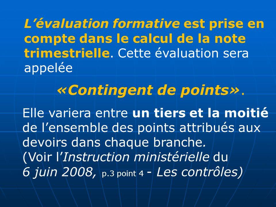 L'évaluation formative est prise en compte dans le calcul de la note trimestrielle. Cette évaluation sera appelée