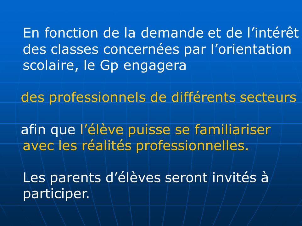 En fonction de la demande et de l'intérêt des classes concernées par l'orientation scolaire, le Gp engagera