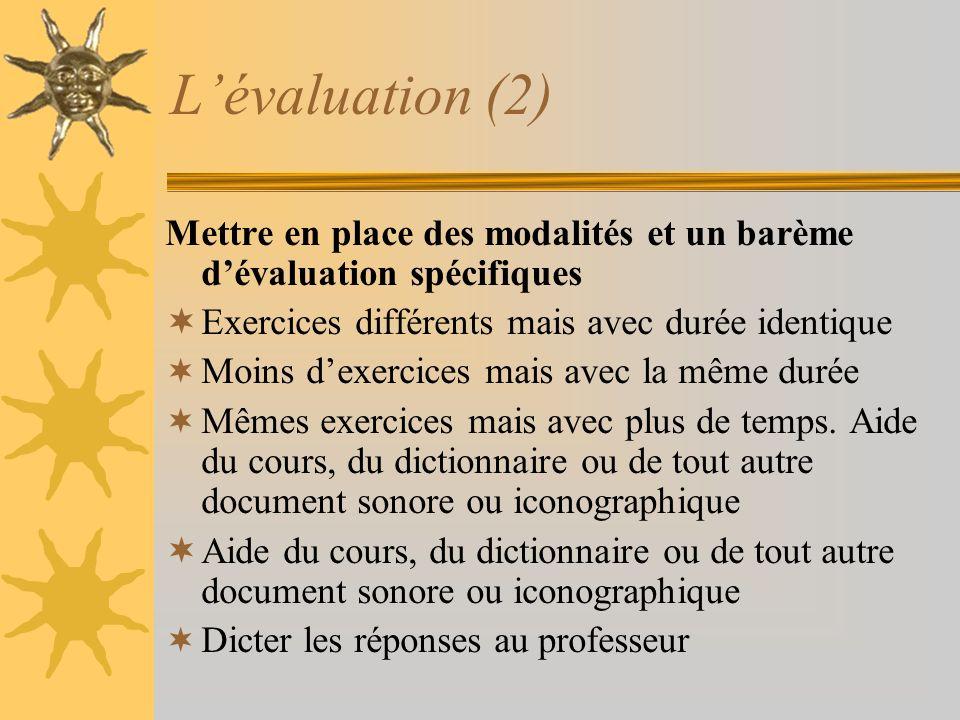 L'évaluation (2) Mettre en place des modalités et un barème d'évaluation spécifiques. Exercices différents mais avec durée identique.