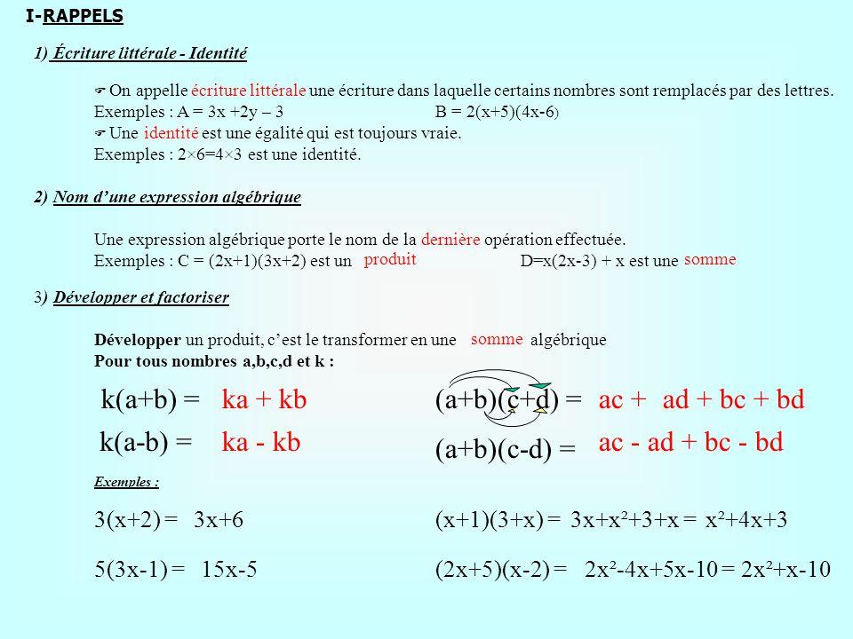 k(a+b) = ka + kb (a+b)(c+d) = ac + ad + bc + bd k(a-b) = ka - kb