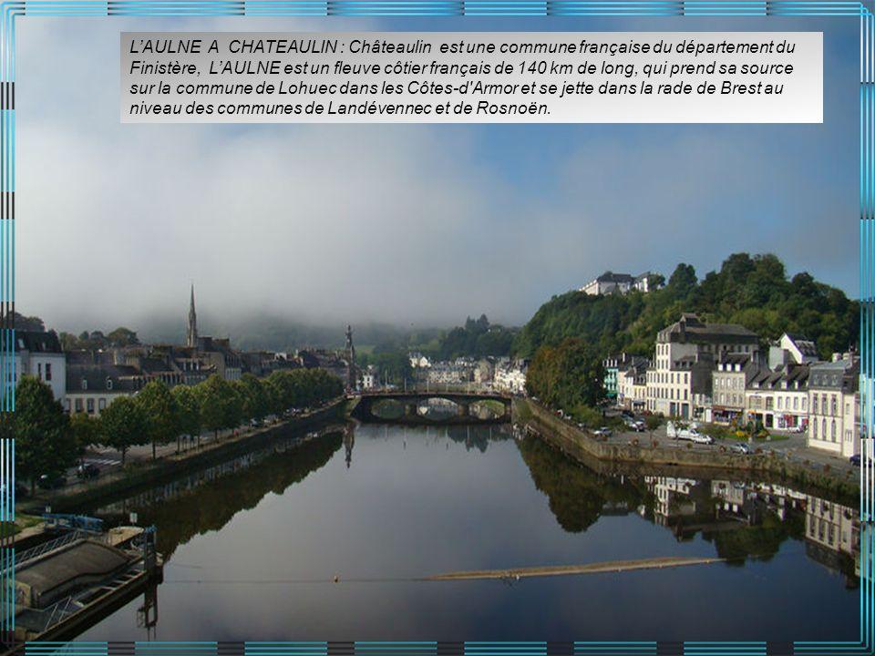 L'AULNE A CHATEAULIN : Châteaulin est une commune française du département du Finistère, L'AULNE est un fleuve côtier français de 140 km de long, qui prend sa source sur la commune de Lohuec dans les Côtes-d Armor et se jette dans la rade de Brest au niveau des communes de Landévennec et de Rosnoën.