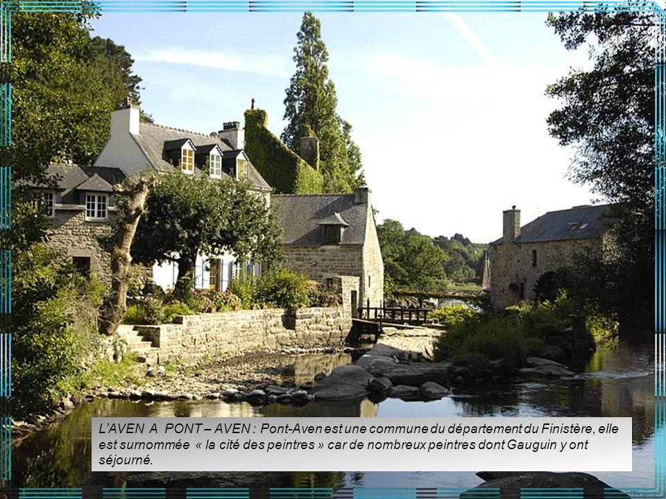 L'AVEN A PONT – AVEN : Pont-Aven est une commune du département du Finistère, elle est surnommée « la cité des peintres » car de nombreux peintres dont Gauguin y ont séjourné.