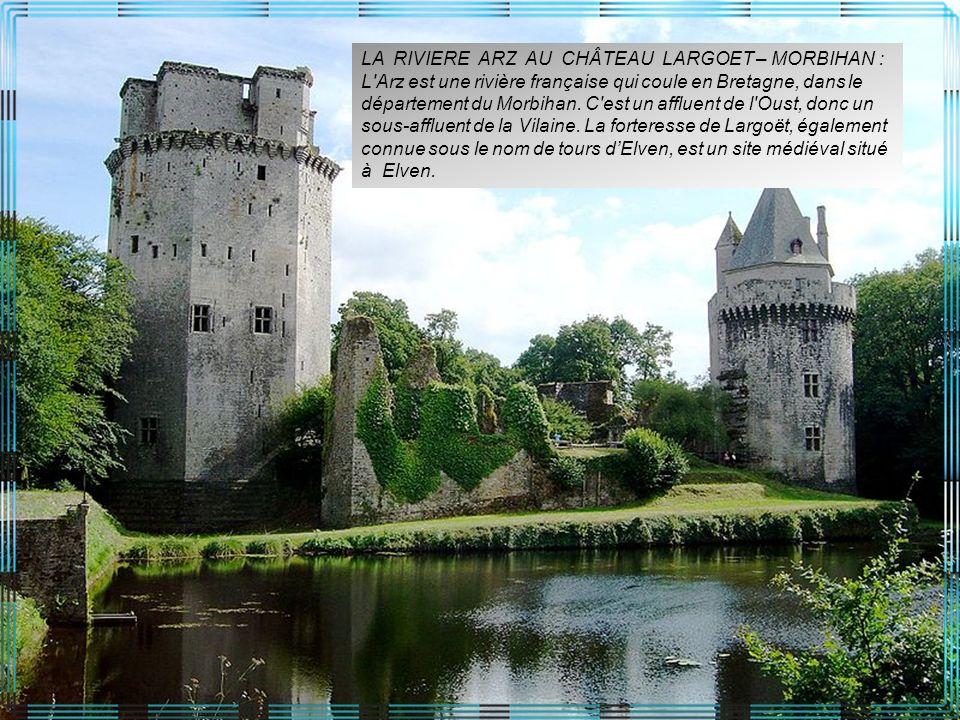 LA RIVIERE ARZ AU CHÂTEAU LARGOET – MORBIHAN : L Arz est une rivière française qui coule en Bretagne, dans le département du Morbihan.