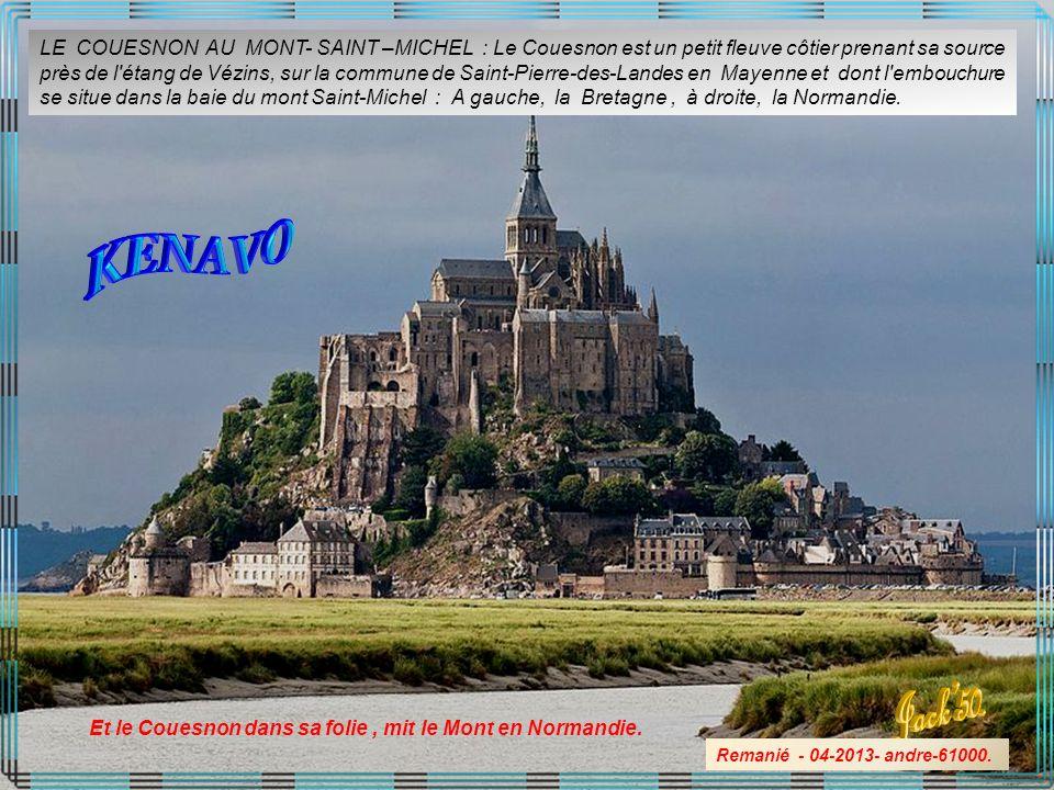 LE COUESNON AU MONT- SAINT –MICHEL : Le Couesnon est un petit fleuve côtier prenant sa source près de l étang de Vézins, sur la commune de Saint-Pierre-des-Landes en Mayenne et dont l embouchure se situe dans la baie du mont Saint-Michel : A gauche, la Bretagne , à droite, la Normandie.