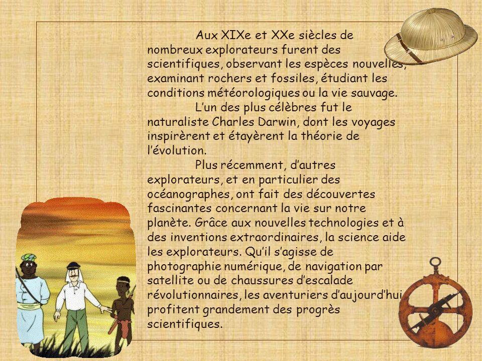 Aux XIXe et XXe siècles de nombreux explorateurs furent des scientifiques, observant les espèces nouvelles, examinant rochers et fossiles, étudiant les conditions météorologiques ou la vie sauvage.