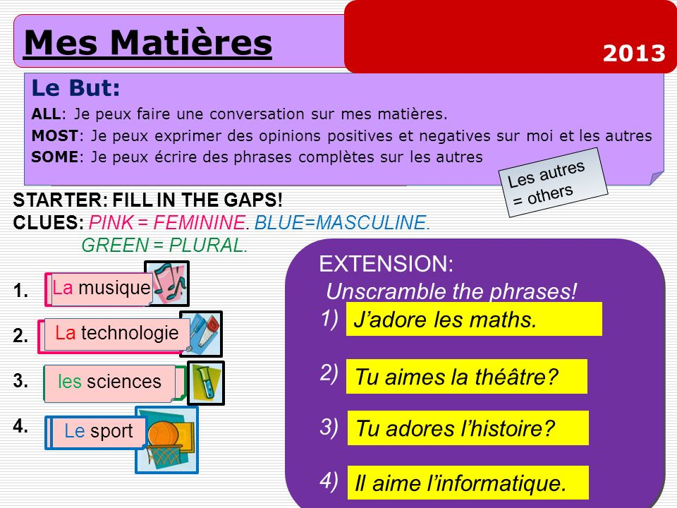 Mes Matières 2013 Le But: a f EXTENSION: b Unscramble the phrases!