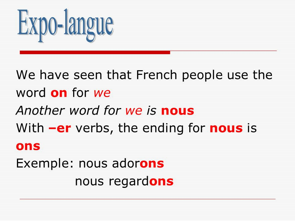 Expo-langue We have seen that French people use the word on for we