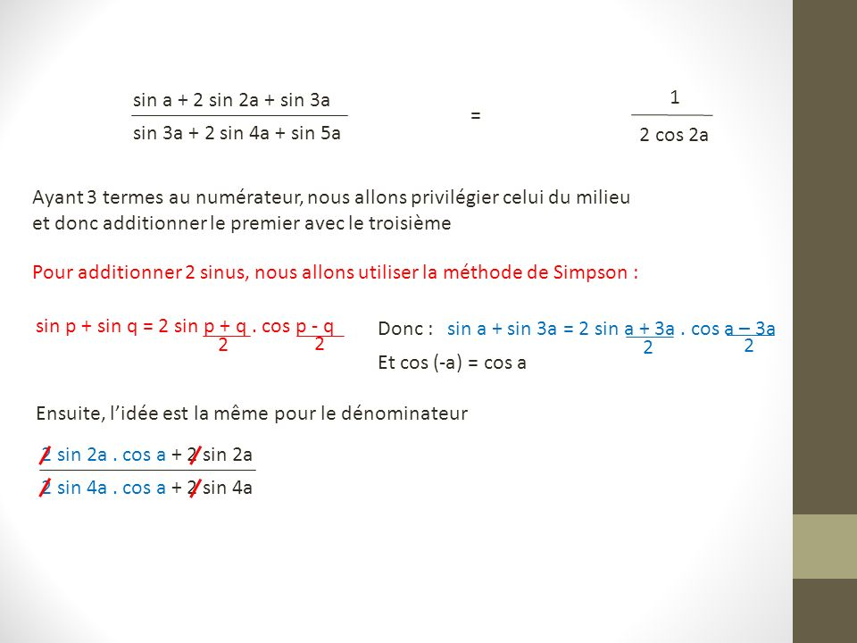 sin a + 2 sin 2a + sin 3a sin 3a + 2 sin 4a + sin 5a. 1. 2 cos 2a. = Ayant 3 termes au numérateur, nous allons privilégier celui du milieu.
