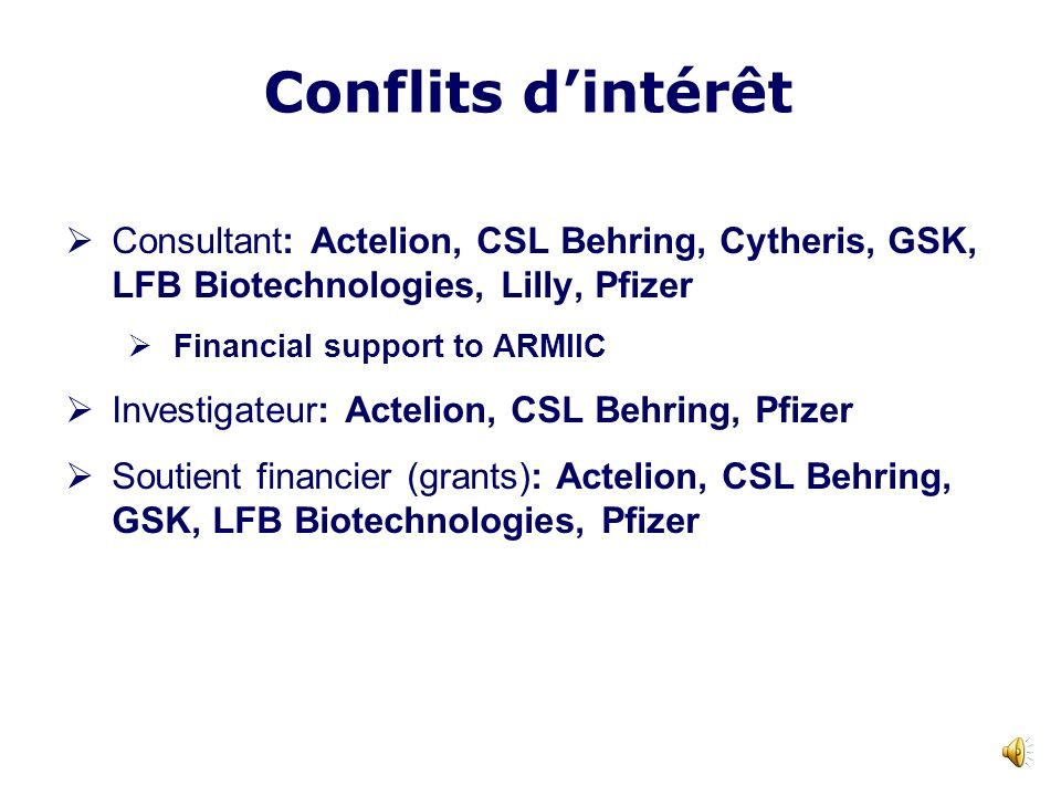 Conflits d'intérêt Consultant: Actelion, CSL Behring, Cytheris, GSK, LFB Biotechnologies, Lilly, Pfizer.