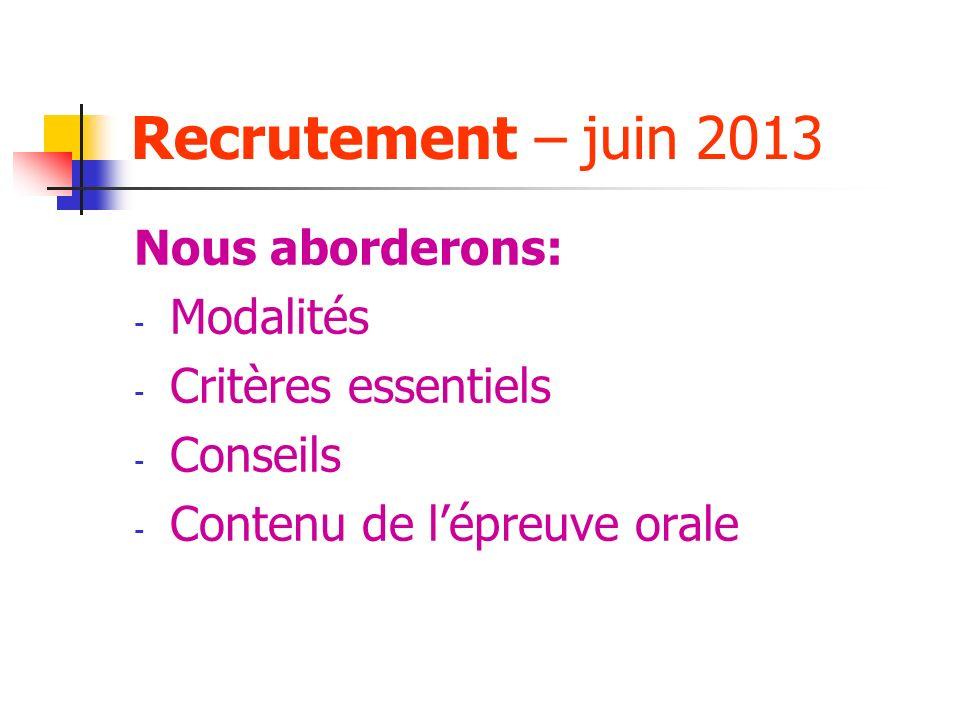 Recrutement – juin 2013 Nous aborderons: Modalités Critères essentiels