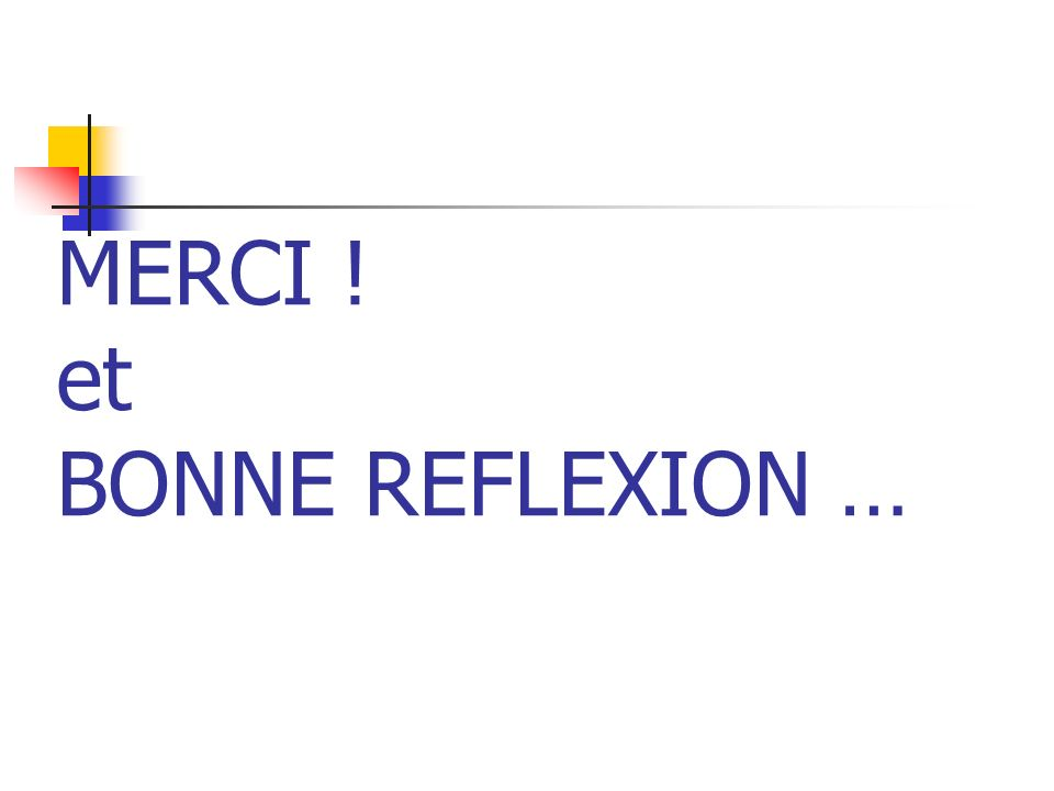 MERCI ! et BONNE REFLEXION …