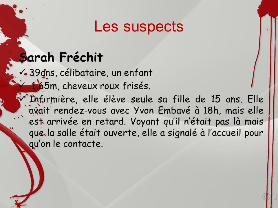 Les suspects Sarah Fréchit 39ans, célibataire, un enfant