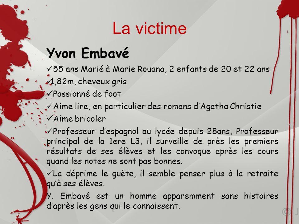 La victimeYvon Embavé. 55 ans Marié à Marie Rouana, 2 enfants de 20 et 22 ans. 1,82m, cheveux gris.