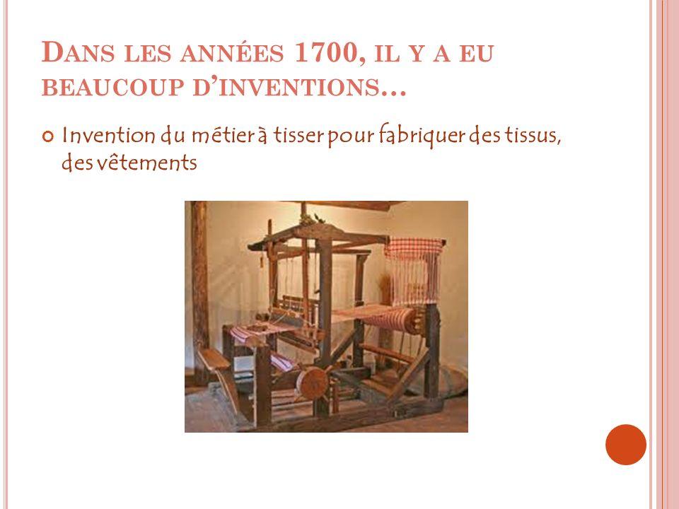 Dans les années 1700, il y a eu beaucoup d'inventions…