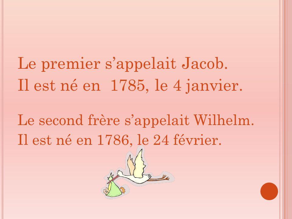 Le premier s'appelait Jacob. Il est né en 1785, le 4 janvier.