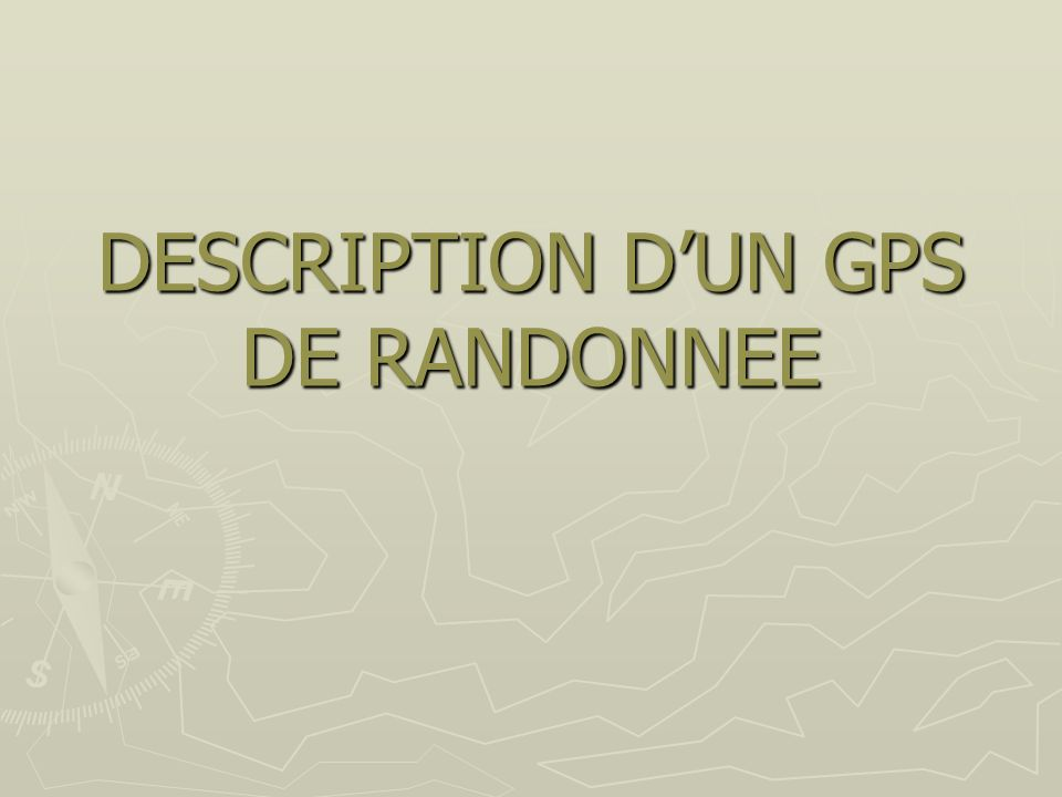 DESCRIPTION D'UN GPS DE RANDONNEE