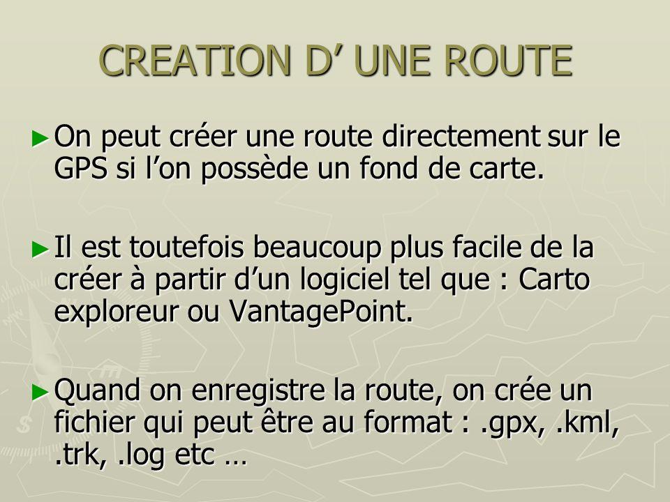 CREATION D' UNE ROUTE On peut créer une route directement sur le GPS si l'on possède un fond de carte.