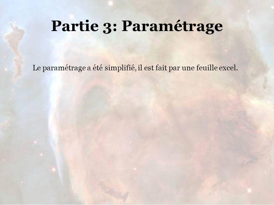 Partie 3: Paramétrage Le paramétrage a été simplifié, il est fait par une feuille excel.