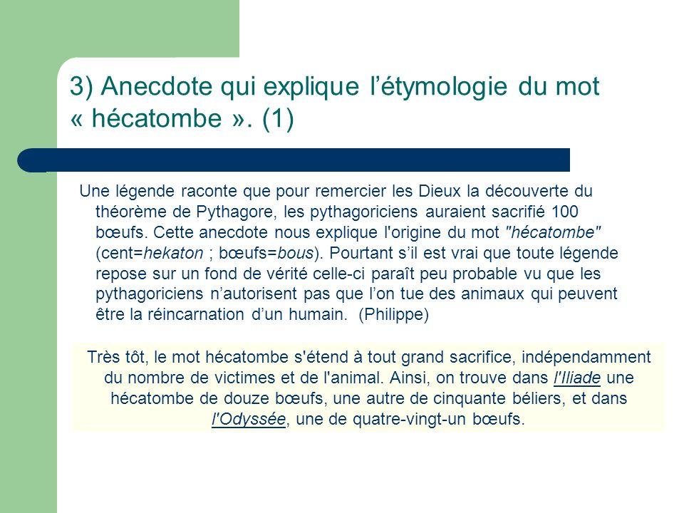 3) Anecdote qui explique l'étymologie du mot « hécatombe ». (1)