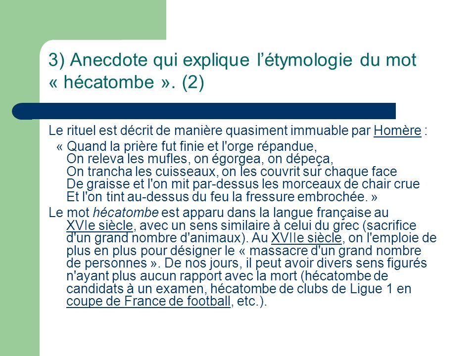 3) Anecdote qui explique l'étymologie du mot « hécatombe ». (2)