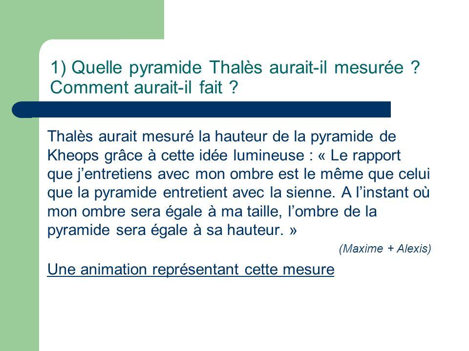 1) Quelle pyramide Thalès aurait-il mesurée Comment aurait-il fait