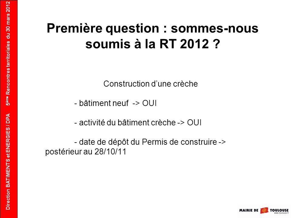Première question : sommes-nous soumis à la RT 2012