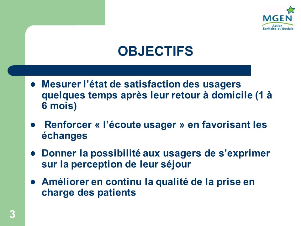 OBJECTIFS Mesurer l'état de satisfaction des usagers quelques temps après leur retour à domicile (1 à 6 mois)