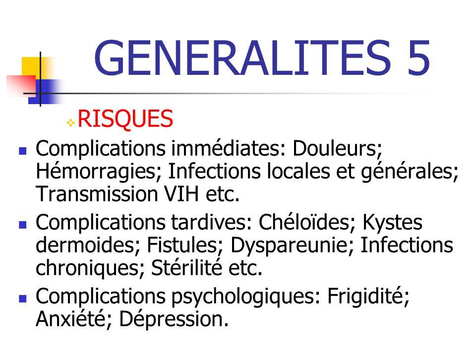 GENERALITES 5 RISQUES. Complications immédiates: Douleurs; Hémorragies; Infections locales et générales; Transmission VIH etc.
