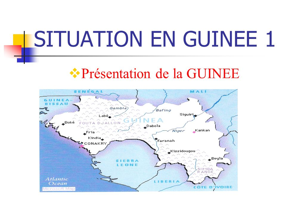 SITUATION EN GUINEE 1 Présentation de la GUINEE