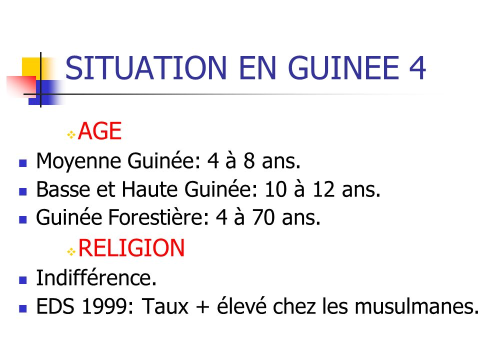 SITUATION EN GUINEE 4 AGE RELIGION Moyenne Guinée: 4 à 8 ans.