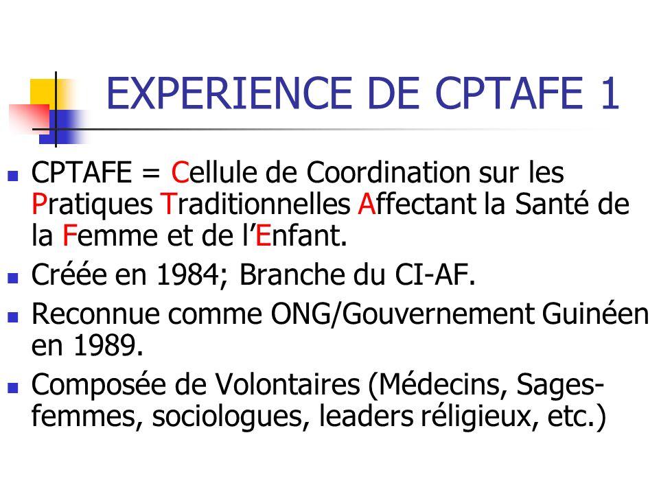 EXPERIENCE DE CPTAFE 1 CPTAFE = Cellule de Coordination sur les Pratiques Traditionnelles Affectant la Santé de la Femme et de l'Enfant.