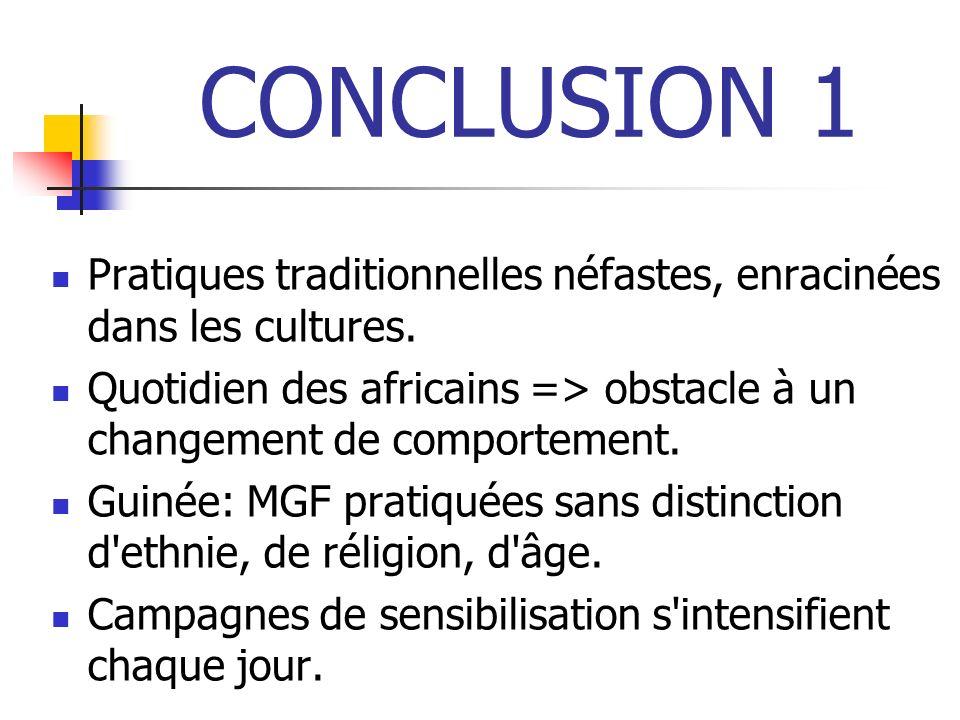 CONCLUSION 1 Pratiques traditionnelles néfastes, enracinées dans les cultures.