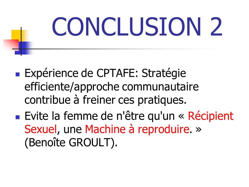 CONCLUSION 2 Expérience de CPTAFE: Stratégie efficiente/approche communautaire contribue à freiner ces pratiques.