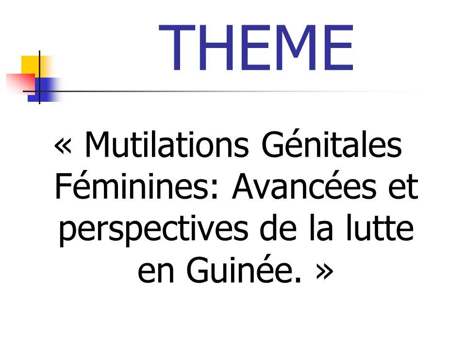 THEME « Mutilations Génitales Féminines: Avancées et perspectives de la lutte en Guinée. »