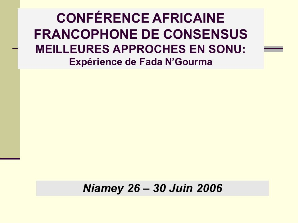 CONFÉRENCE AFRICAINE FRANCOPHONE DE CONSENSUS MEILLEURES APPROCHES EN SONU: Expérience de Fada N'Gourma