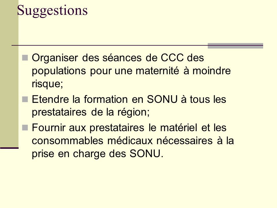 Suggestions Organiser des séances de CCC des populations pour une maternité à moindre risque;