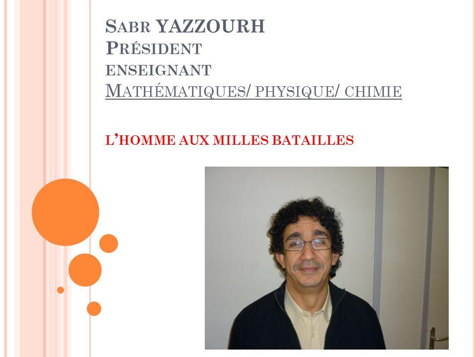 Sabr YAZZOURH Président enseignant Mathématiques/ physique/ chimie l'homme aux milles batailles