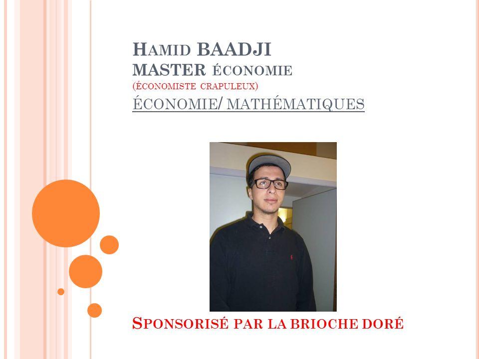 Hamid BAADJI MASTER économie (économiste crapuleux) économie/ mathématiques Sponsorisé par la brioche doré