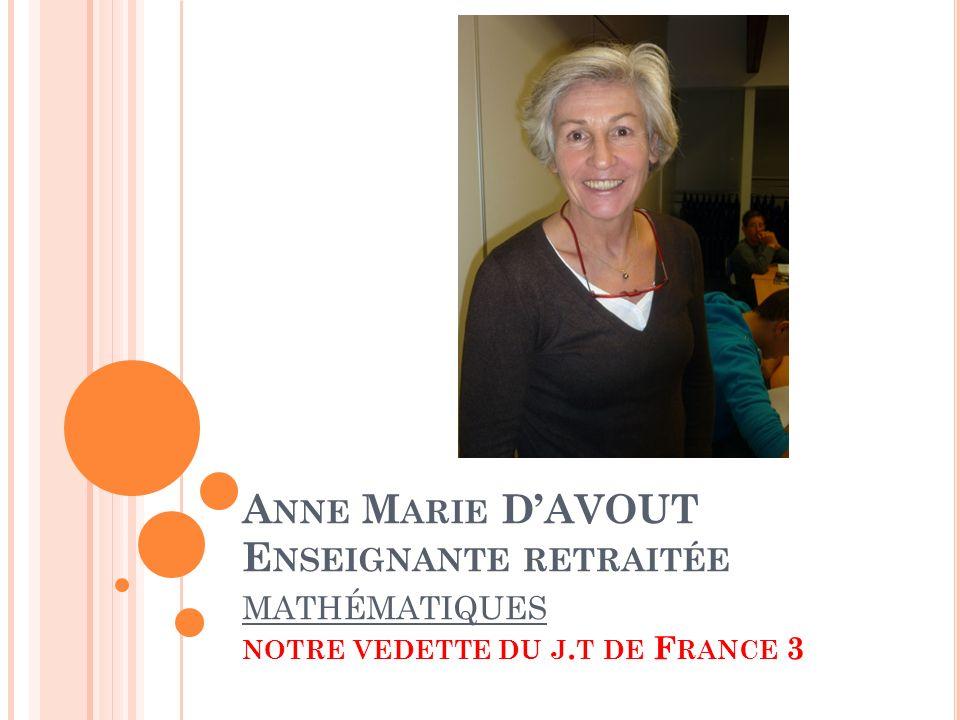 Anne Marie D'AVOUT Enseignante retraitée mathématiques notre vedette du j.t de France 3