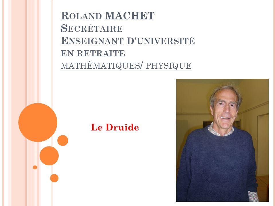 Roland MACHET Secrétaire Enseignant D'université en retraite mathématiques/ physique