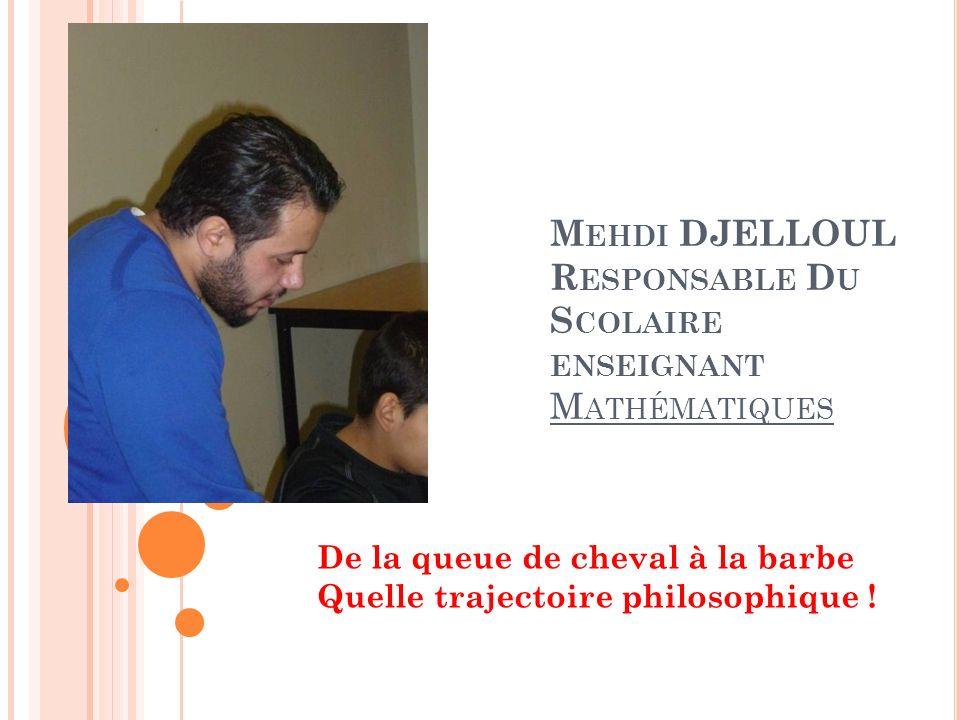 Mehdi DJELLOUL Responsable Du Scolaire enseignant Mathématiques