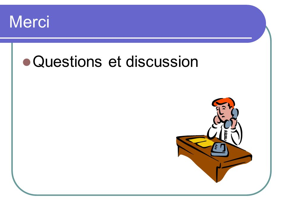 Merci Questions et discussion