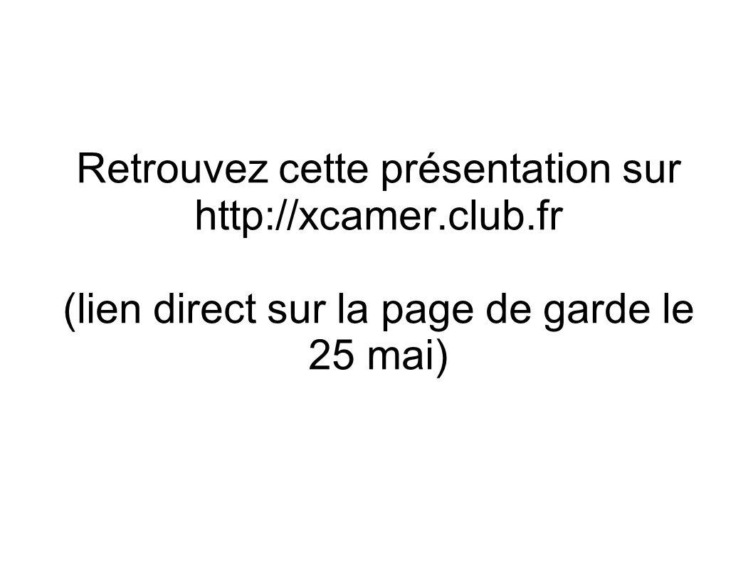 Retrouvez cette présentation sur http://xcamer. club