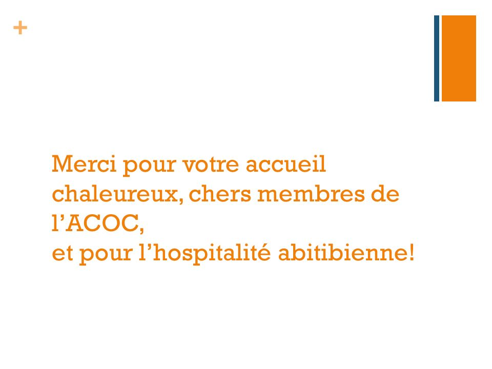 Merci pour votre accueil chaleureux, chers membres de l'ACOC, et pour l'hospitalité abitibienne!