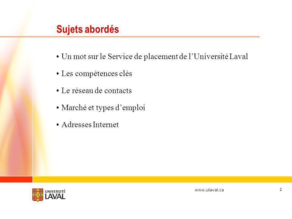 Sujets abordés Un mot sur le Service de placement de l'Université Laval. Les compétences clés. Le réseau de contacts.