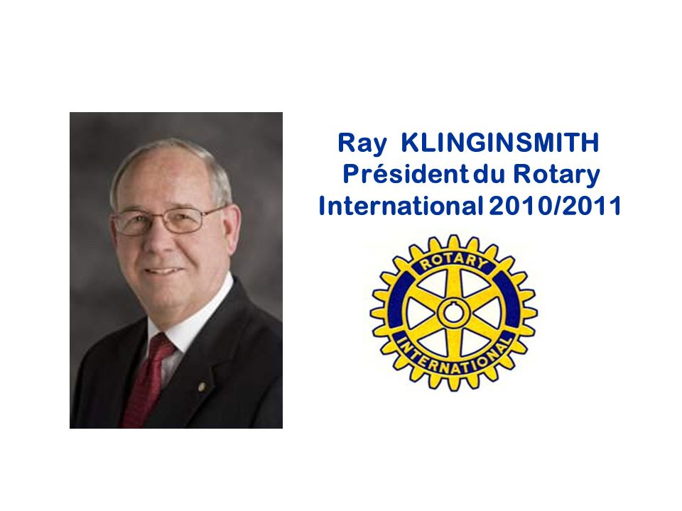 Ray KLINGINSMITH Président du Rotary International 2010/2011