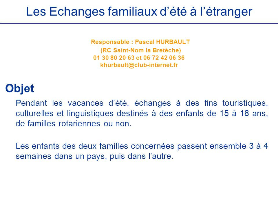 Les Echanges familiaux d'été à l'étranger Responsable : Pascal HURBAULT (RC Saint-Nom la Bretèche) 01 30 80 20 63 et 06 72 42 06 36 khurbault@club-internet.fr