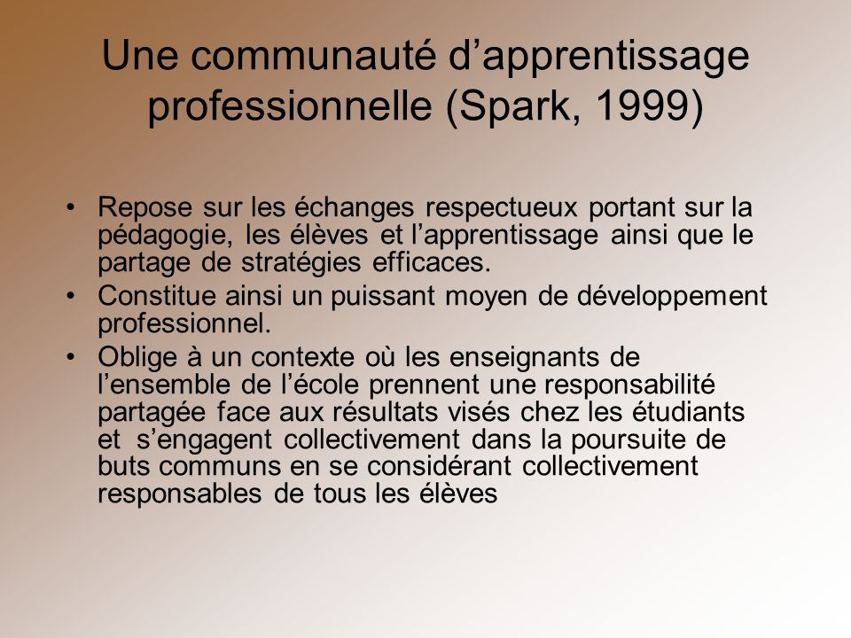 Une communauté d'apprentissage professionnelle (Spark, 1999)