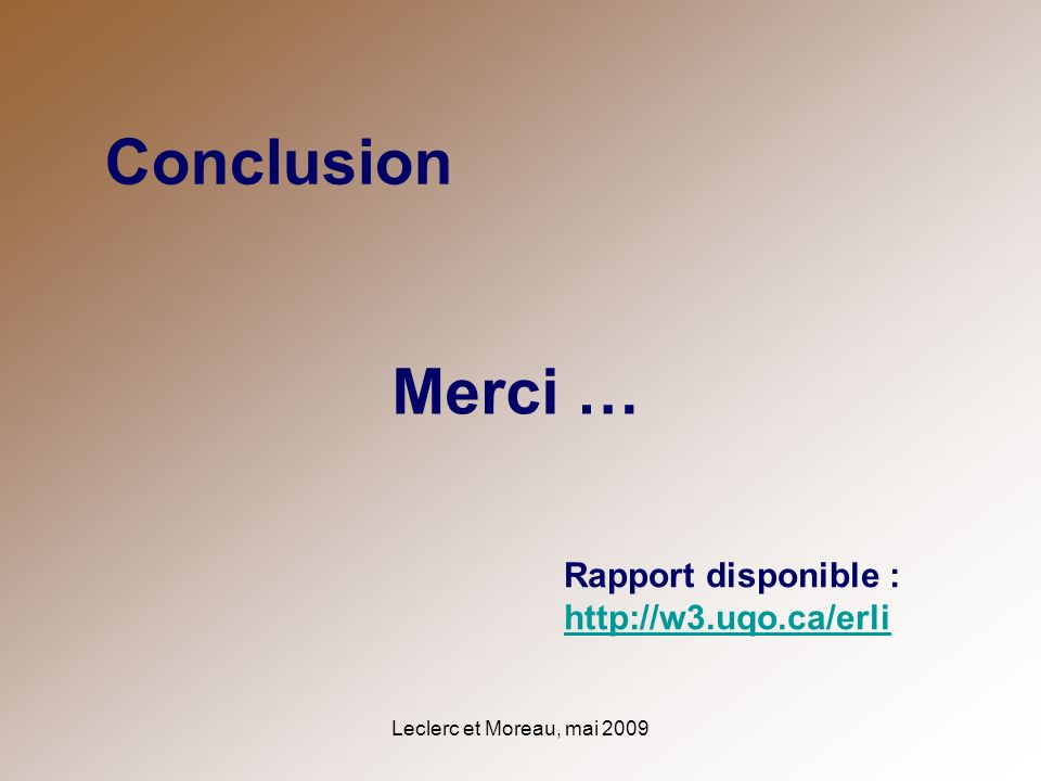 Conclusion Merci … Rapport disponible : http://w3.uqo.ca/erli