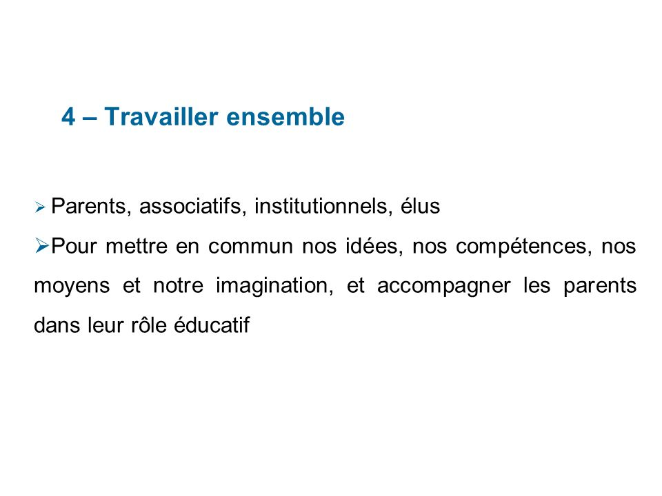 4 – Travailler ensemble Parents, associatifs, institutionnels, élus.